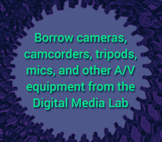 Featured Service: Borrow A/V equipment from the Digital Media Lab